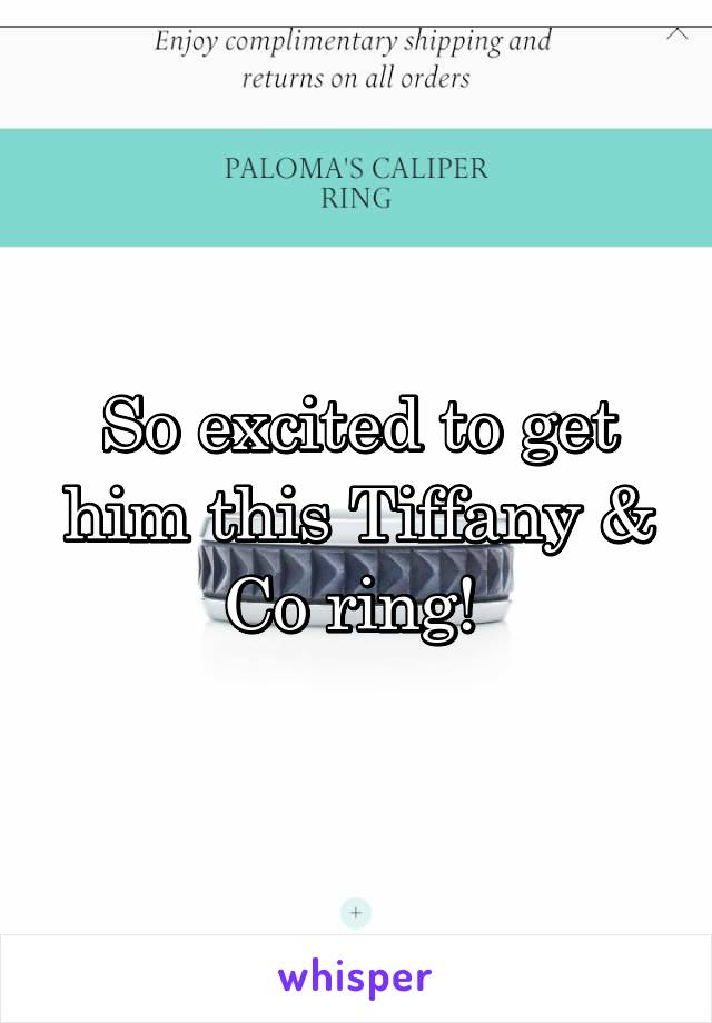 So excited to get him this Tiffany & Co ring!