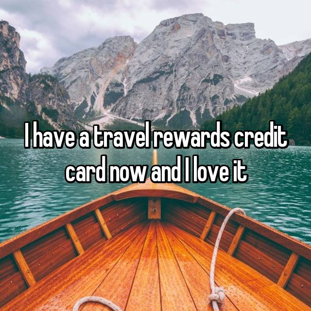 I have a travel rewards credit card now and I love it 😍