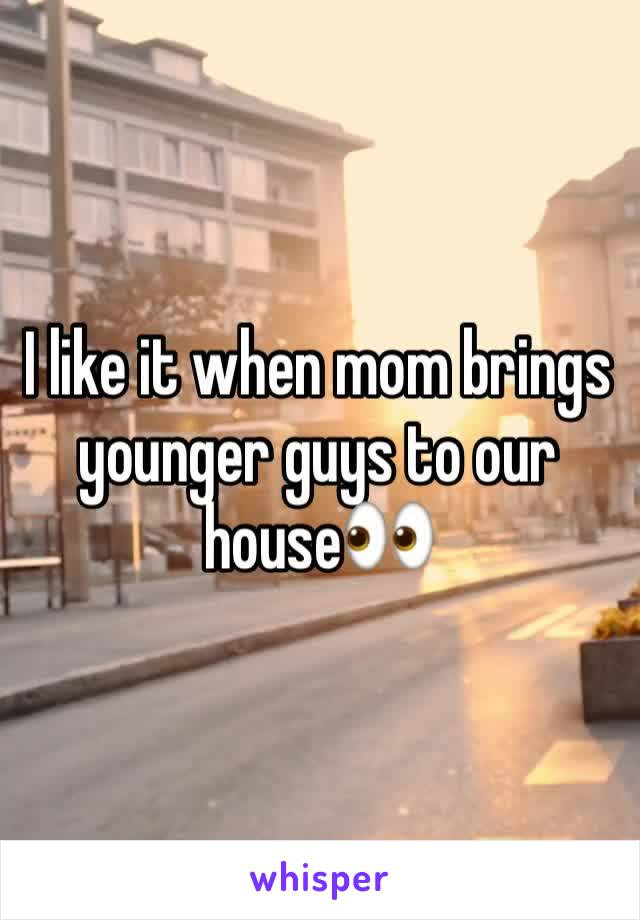 I like it when mom brings younger guys to our house👀