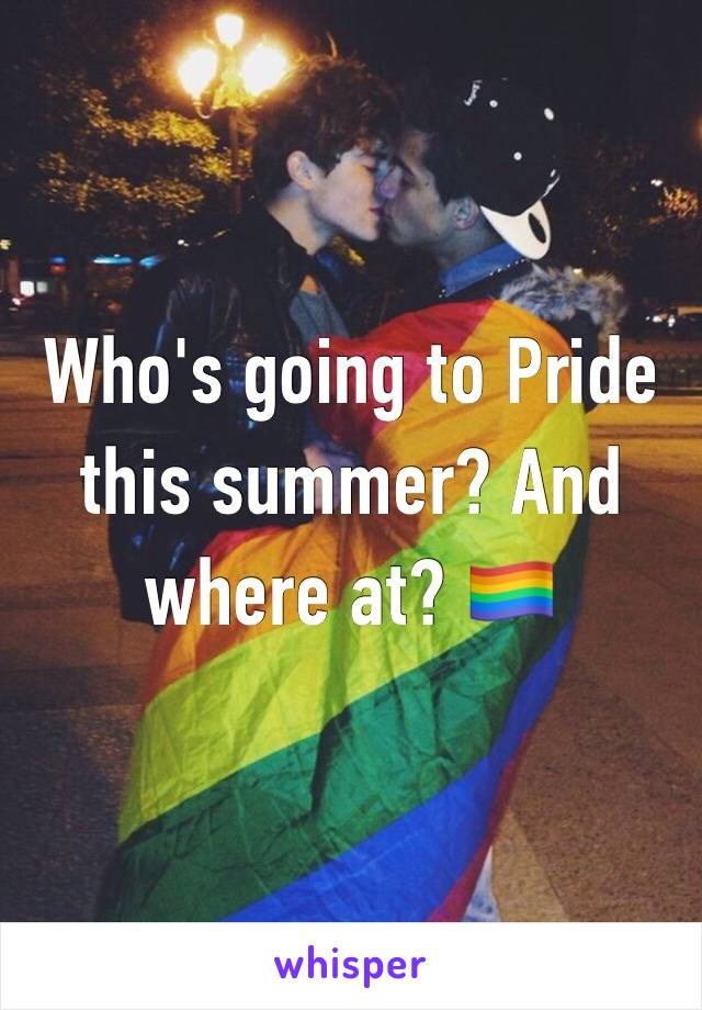 Who's going to Pride this summer? And where at? 🏳️‍🌈