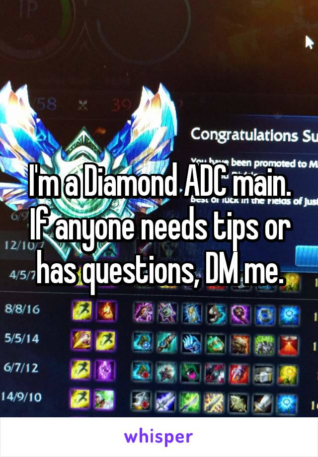 I'm a Diamond ADC main. If anyone needs tips or has questions, DM me.