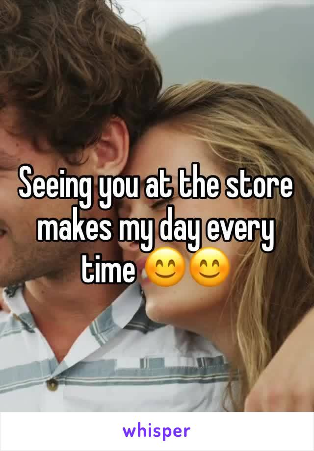 Seeing you at the store makes my day every time 😊😊