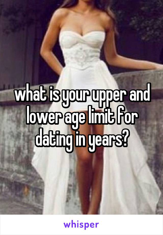 what is your upper and lower age limit for dating in years?