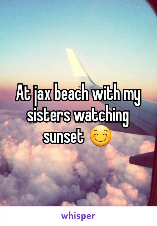 At jax beach with my sisters watching sunset 😊