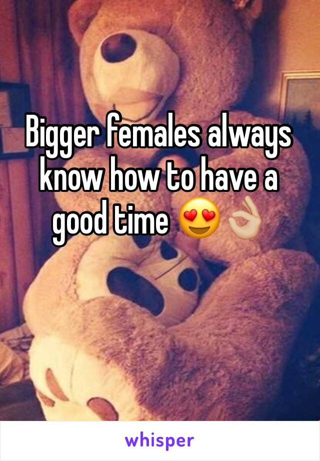Bigger females always know how to have a good time 😍👌🏼