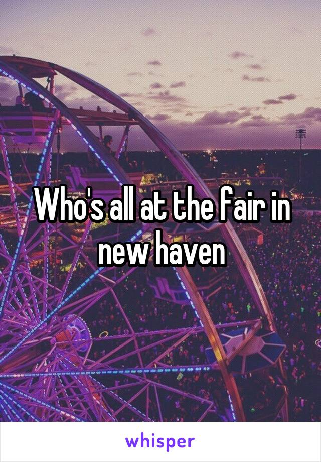 Who's all at the fair in new haven