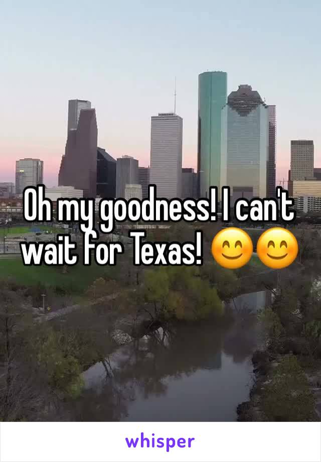 Oh my goodness! I can't wait for Texas! 😊😊