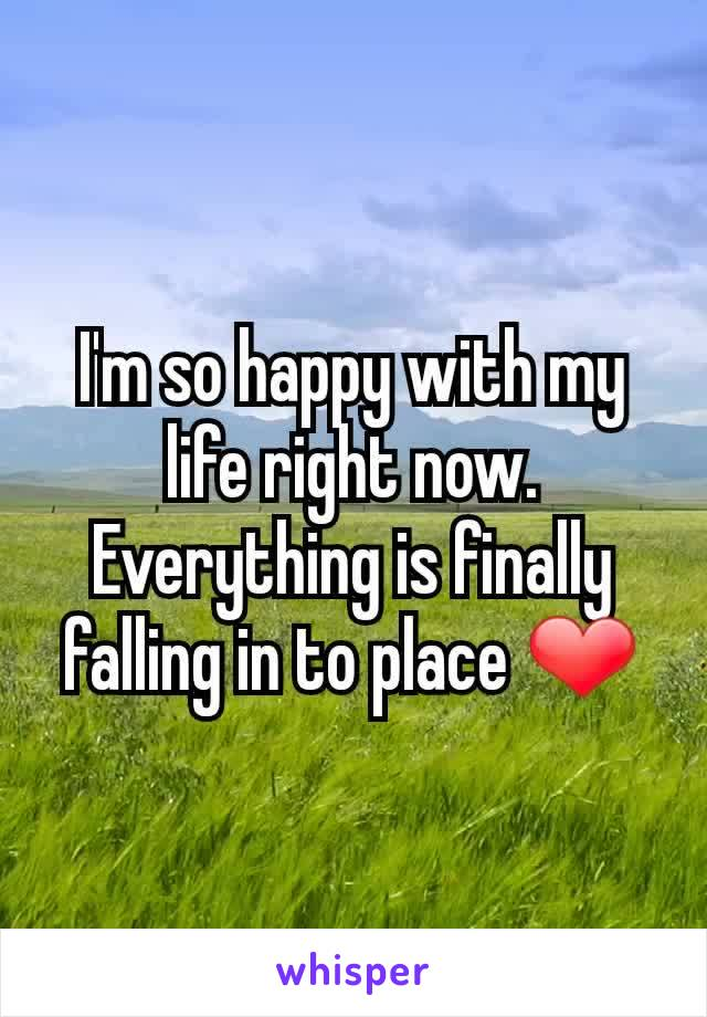 I'm so happy with my life right now. Everything is finally falling in to place ❤