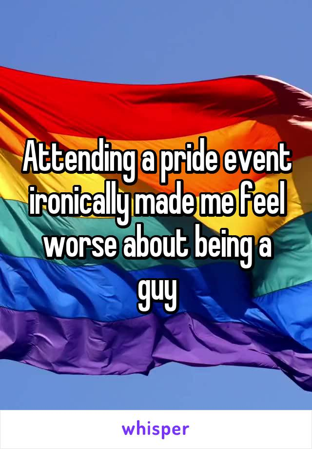 Attending a pride event ironically made me feel worse about being a guy