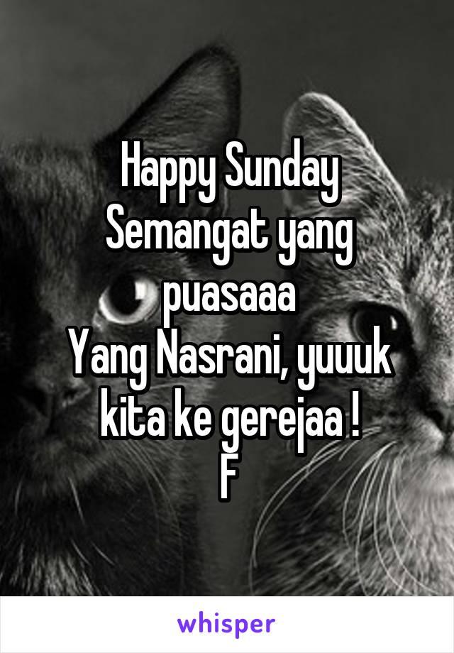 Happy Sunday Semangat yang puasaaa Yang Nasrani, yuuuk kita ke gerejaa ! F