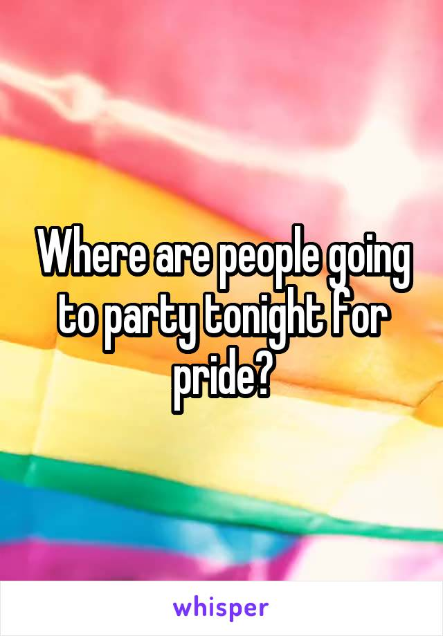 Where are people going to party tonight for pride?