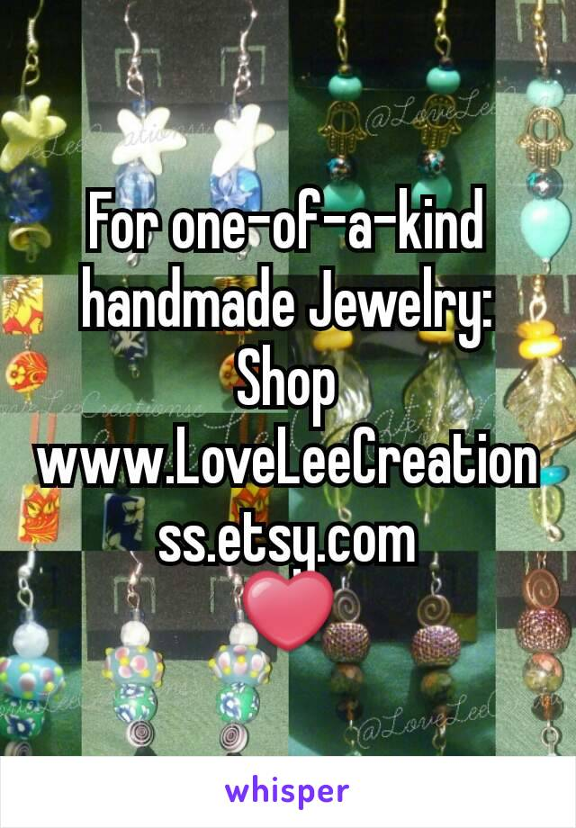 For one-of-a-kind handmade Jewelry: Shop www.LoveLeeCreationss.etsy.com ❤