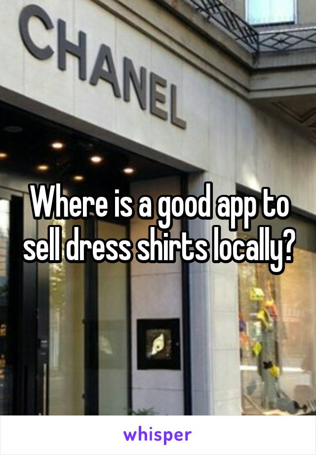 Where is a good app to sell dress shirts locally?
