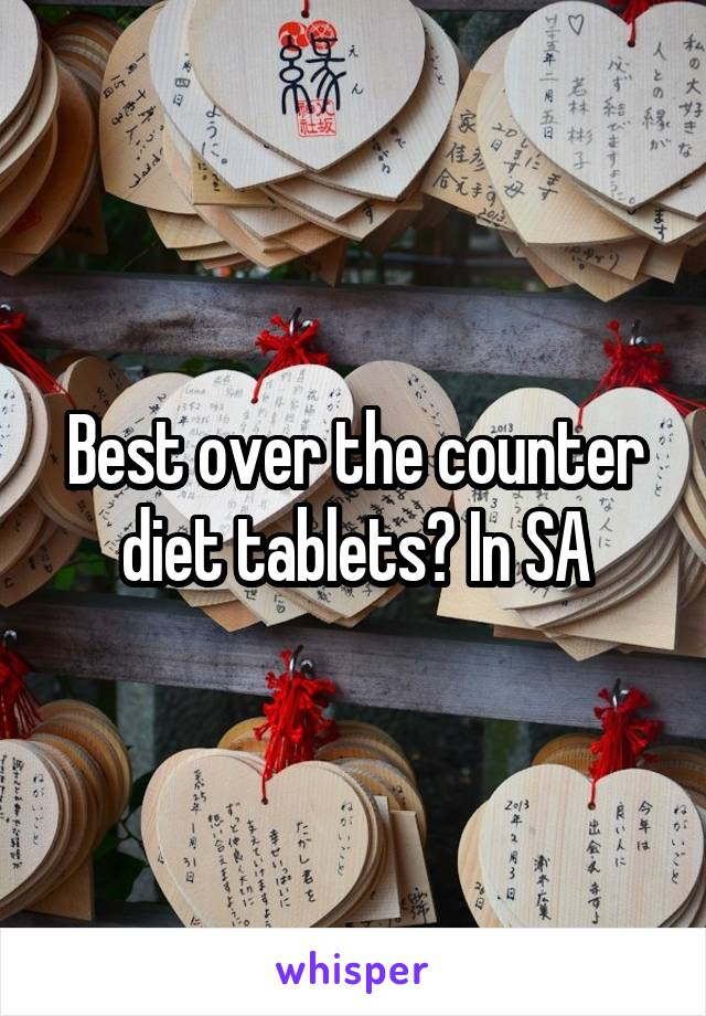 Best over the counter diet tablets? In SA