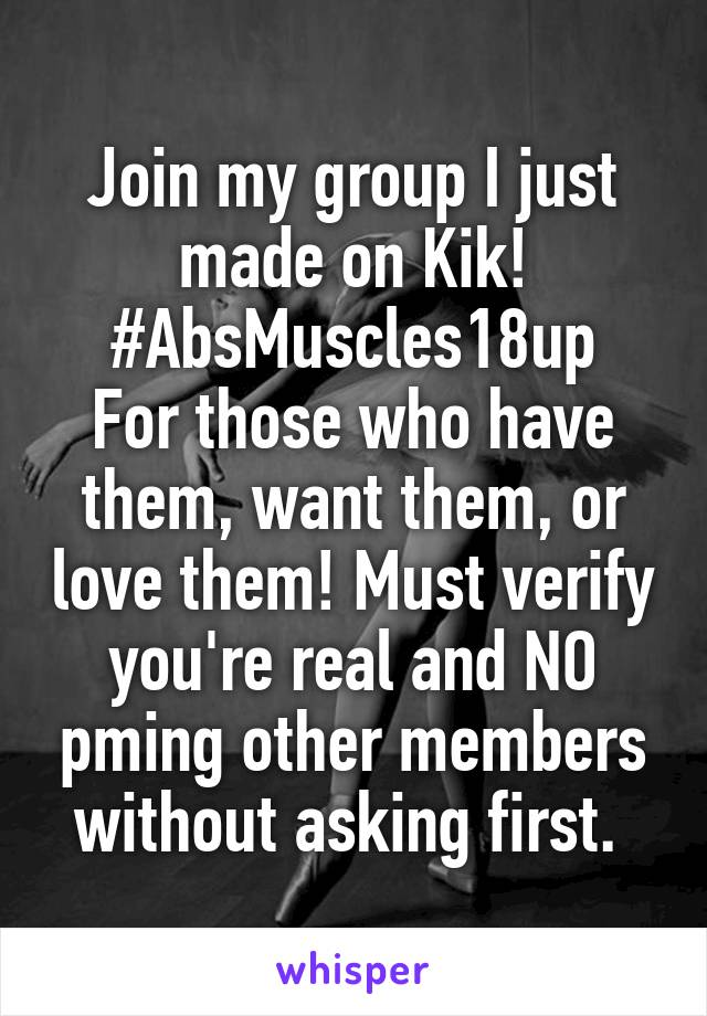 Join my group I just made on Kik! #AbsMuscles18up For those who have them, want them, or love them! Must verify you're real and NO pming other members without asking first.