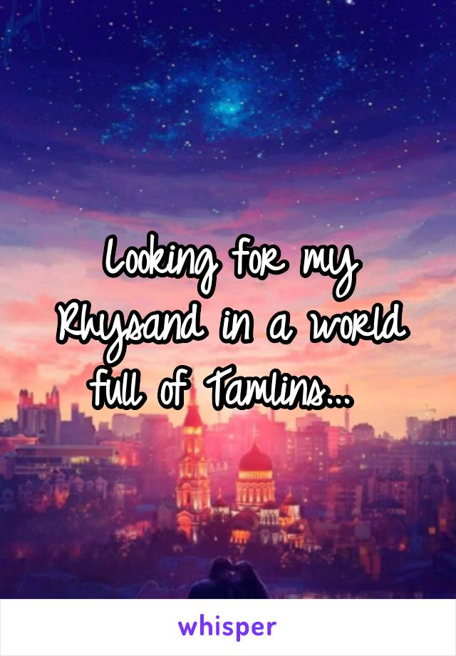 Looking for my Rhysand in a world full of Tamlins...