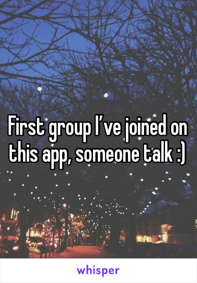 First group I've joined on this app, someone talk :)