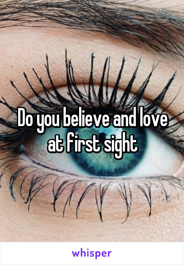 Do you believe and love at first sight