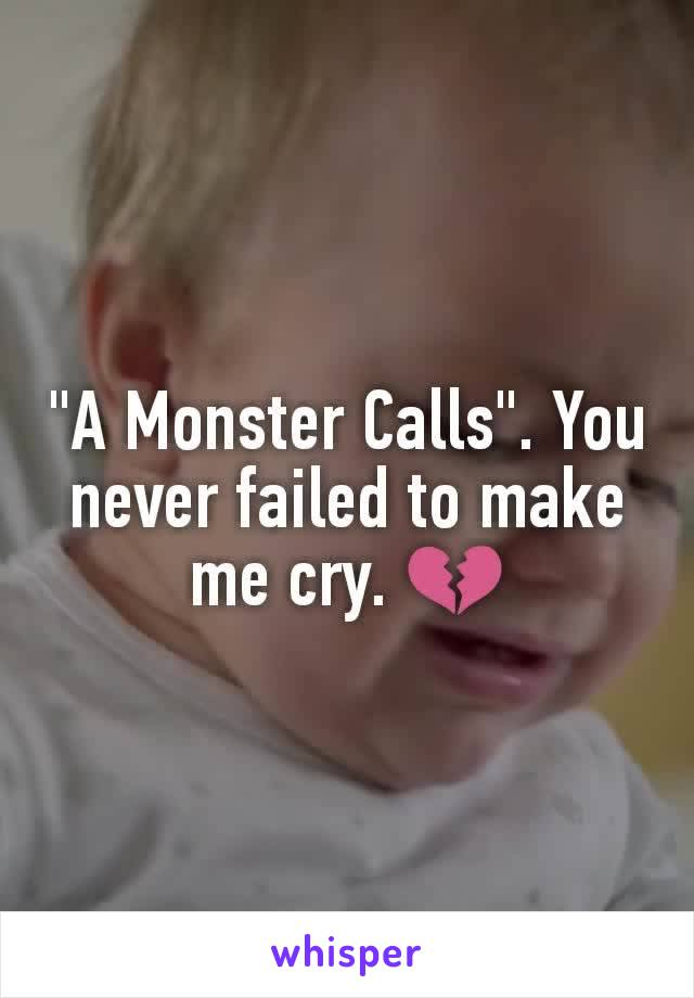 """""""A Monster Calls"""". You never failed to make me cry. 💔"""