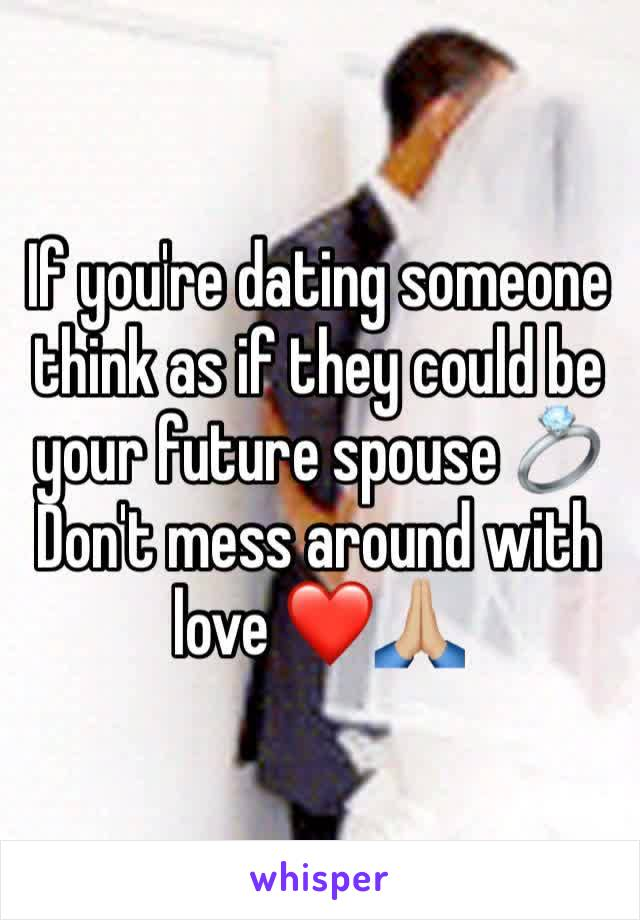 If you're dating someone think as if they could be your future spouse 💍Don't mess around with love ❤️🙏🏼