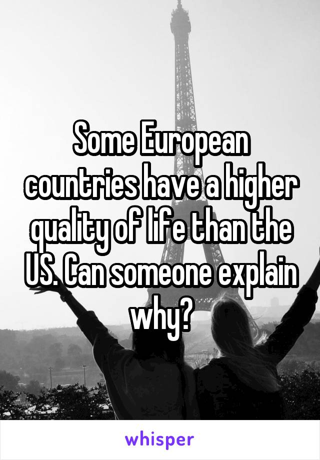 Some European countries have a higher quality of life than the US. Can someone explain why?