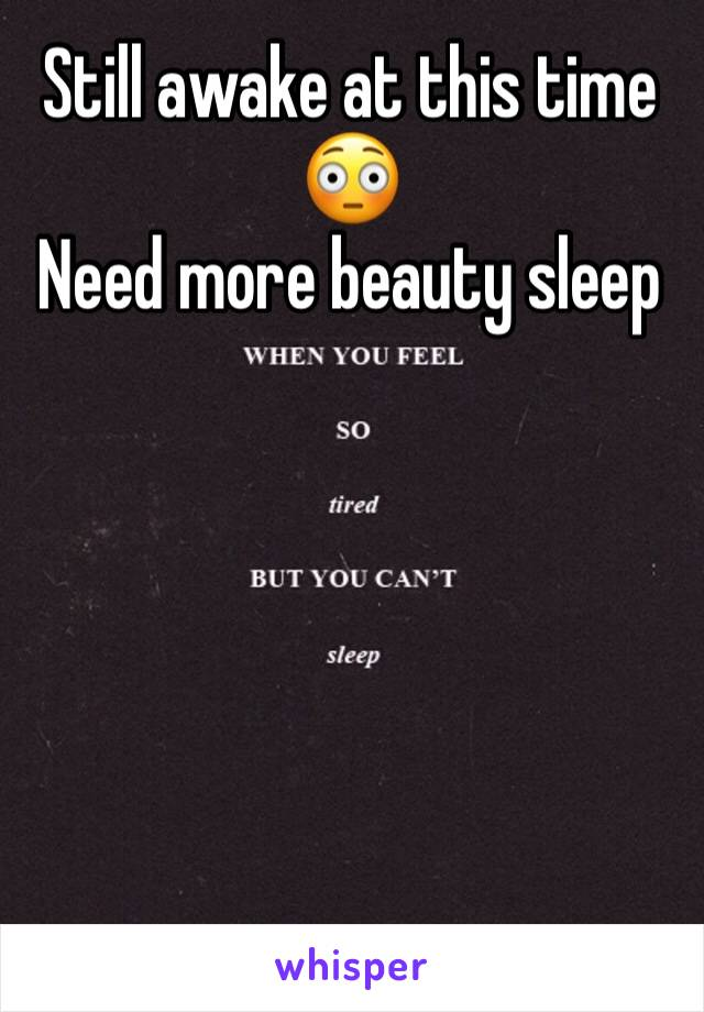Still awake at this time 😳 Need more beauty sleep