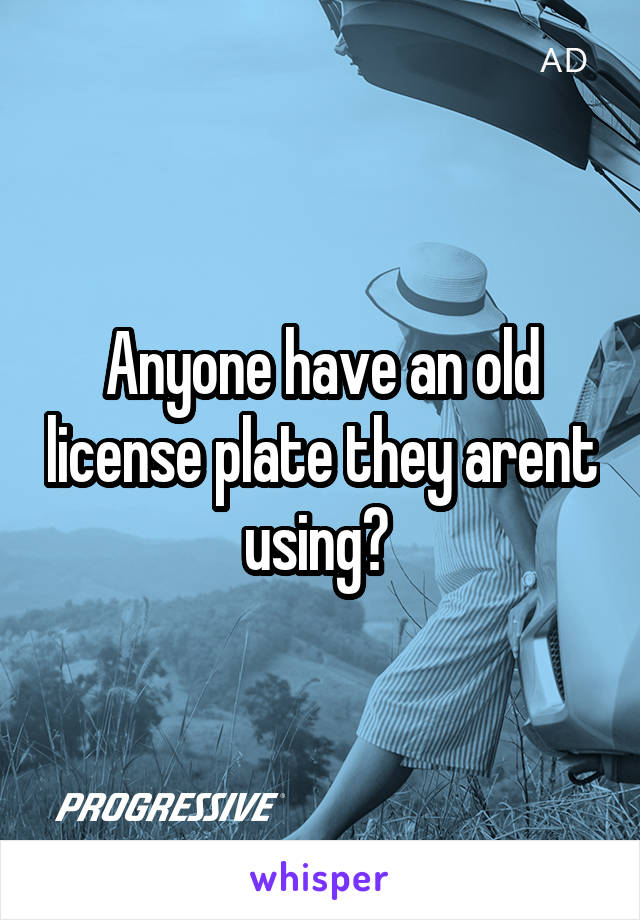 Anyone have an old license plate they arent using?
