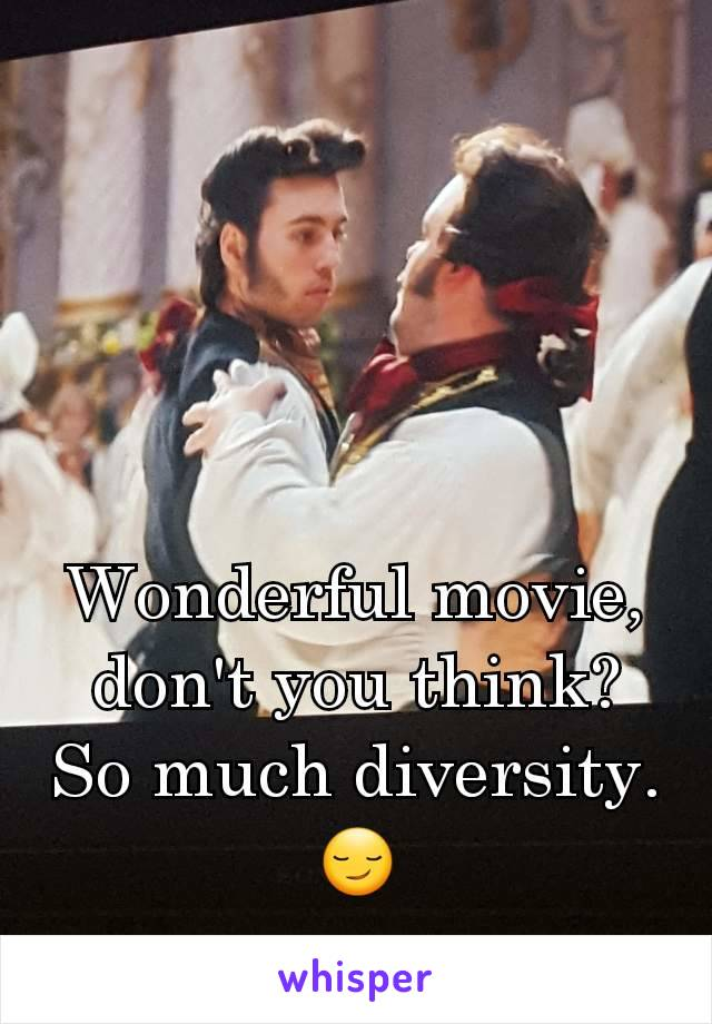 Wonderful movie, don't you think? So much diversity. 😏