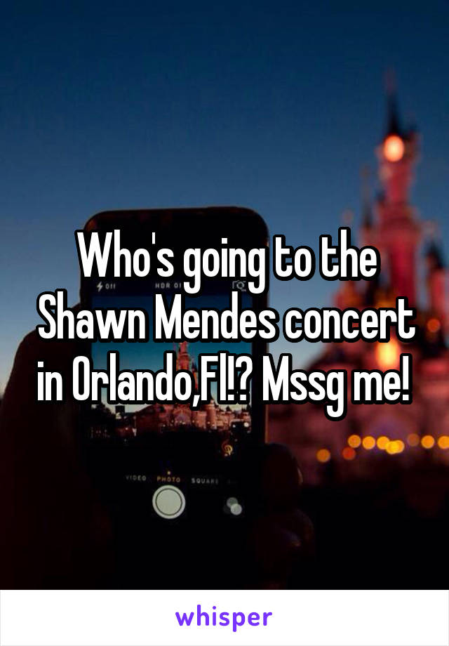 Who's going to the Shawn Mendes concert in Orlando,Fl!? Mssg me!