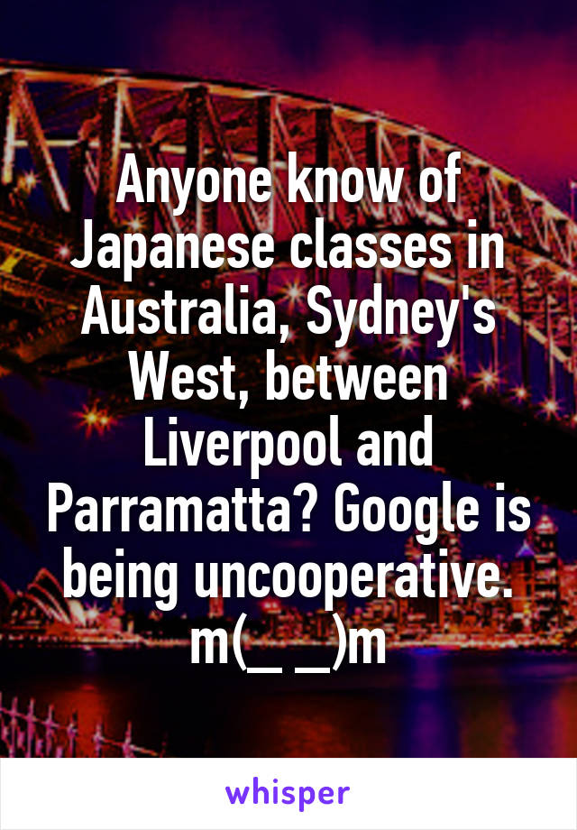Anyone know of Japanese classes in Australia, Sydney's West, between Liverpool and Parramatta? Google is being uncooperative. m(_ _)m