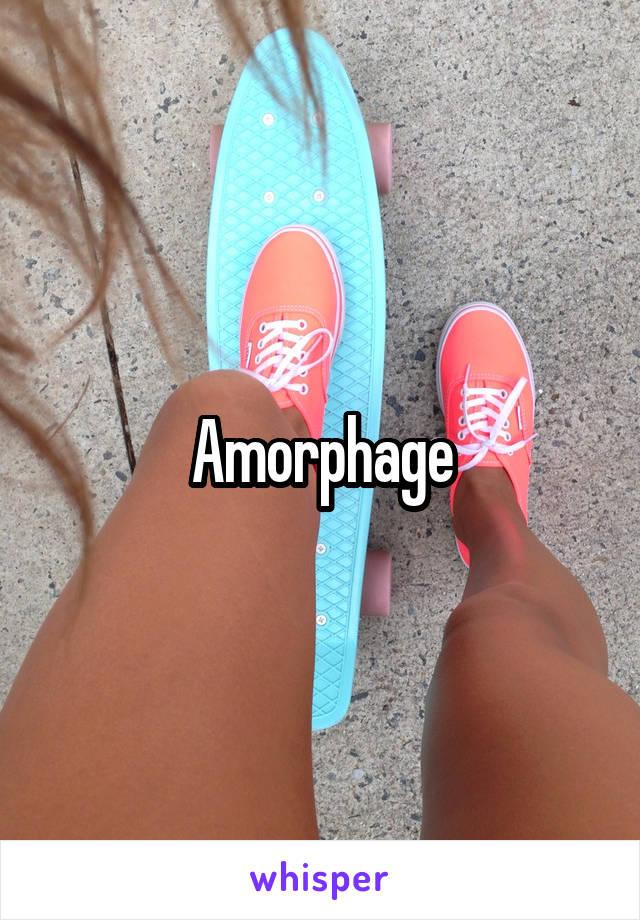 Amorphage