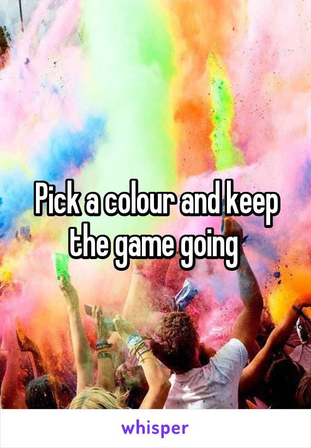 Pick a colour and keep the game going