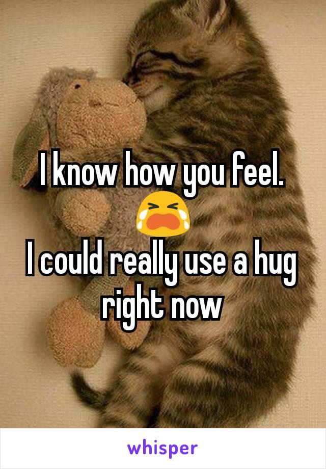 I could really use a hug