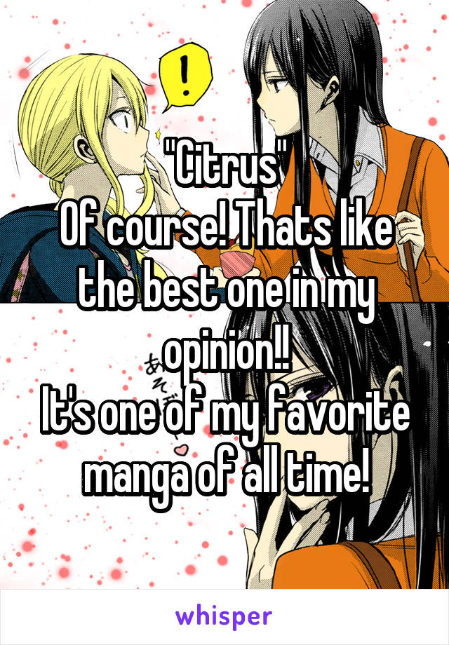"""""""Citrus"""" Of course! Thats like the best one in my opinion!! It's one of my favorite manga of all time!"""