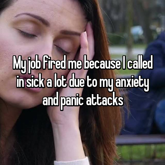My job fired me because I called in sick a lot due to my anxiety and panic attacks