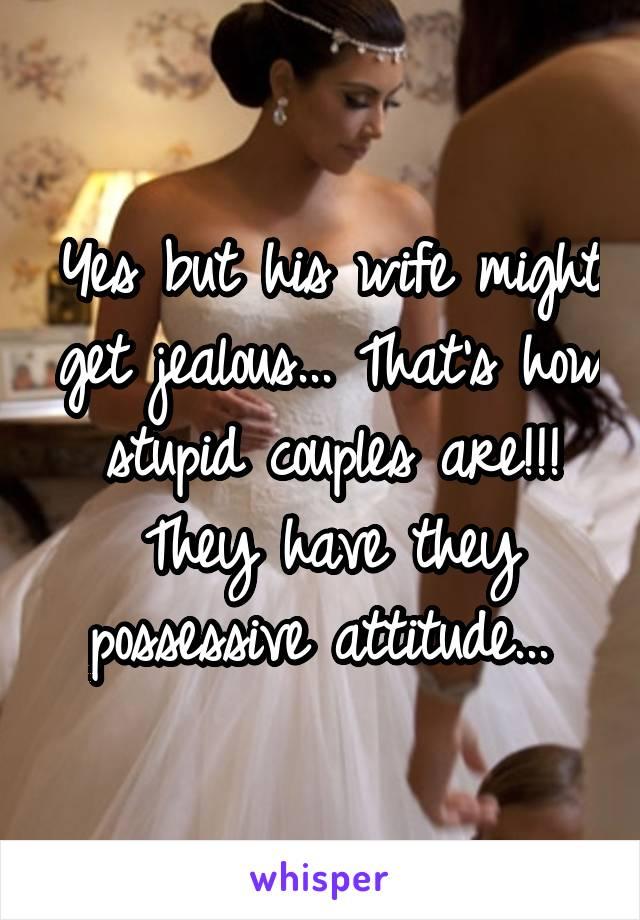 Possessive attitude