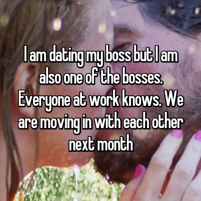 I am dating my boss but I am also one of the bosses. Everyone at work knows. We are moving in with each other next month