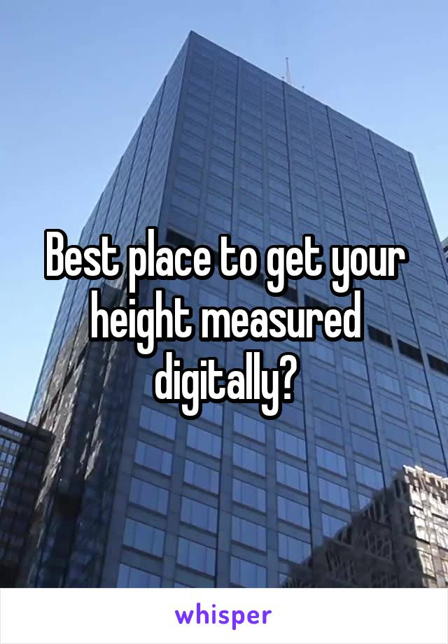 Best place to get your height measured digitally?
