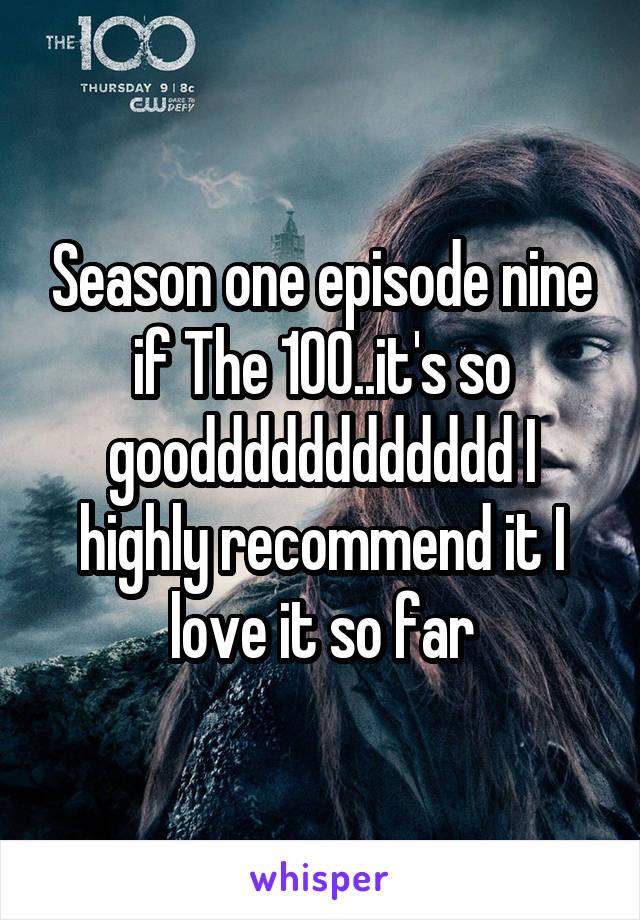 Season one episode nine if The 100..it's so goodddddddddddd I highly recommend it I love it so far