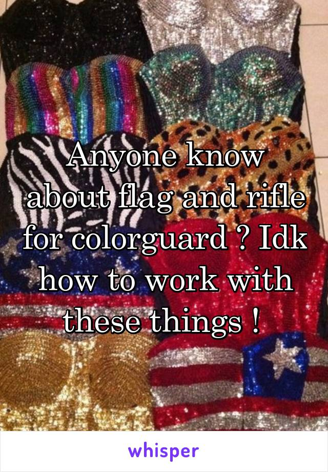 Anyone know about flag and rifle for colorguard ? Idk how to work with these things !