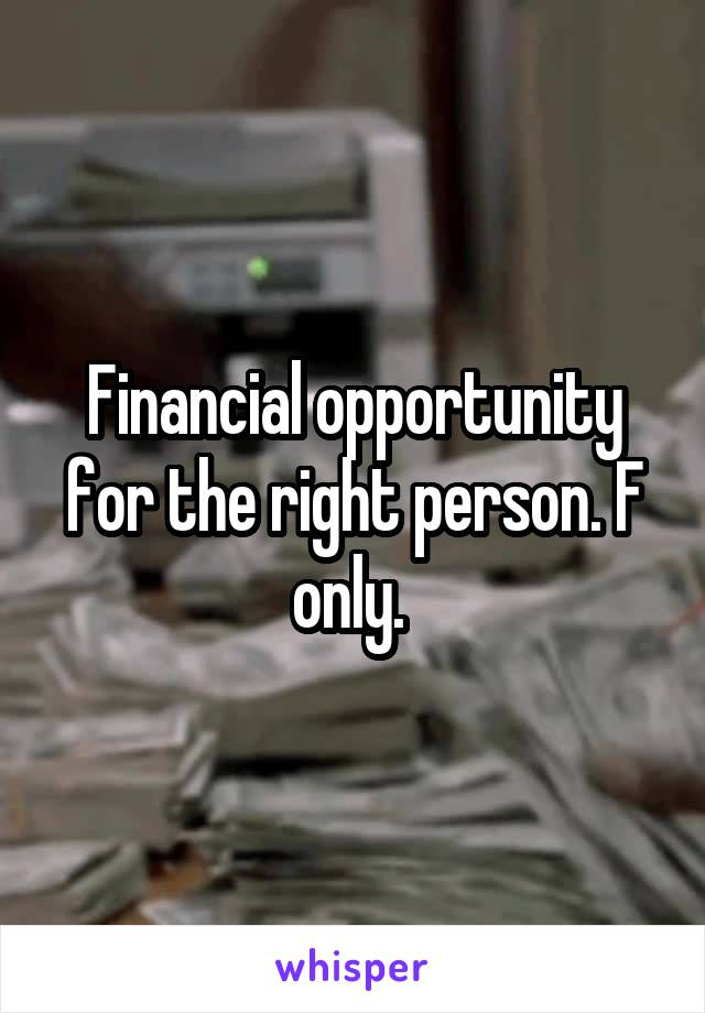 Financial opportunity for the right person. F only.