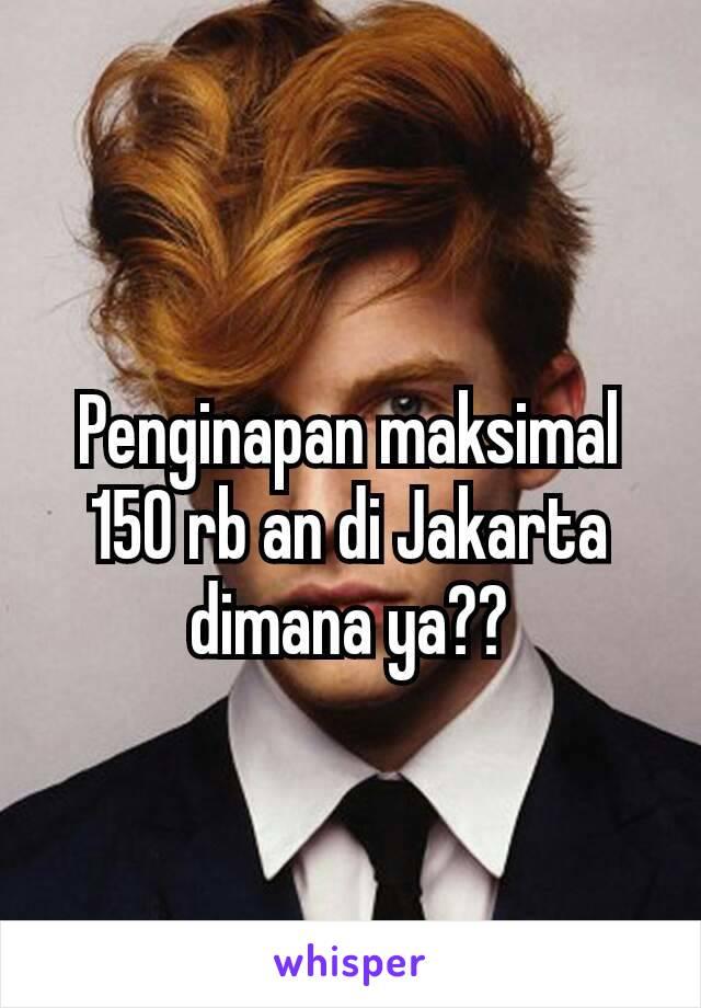Penginapan maksimal 150 rb an di Jakarta dimana ya??