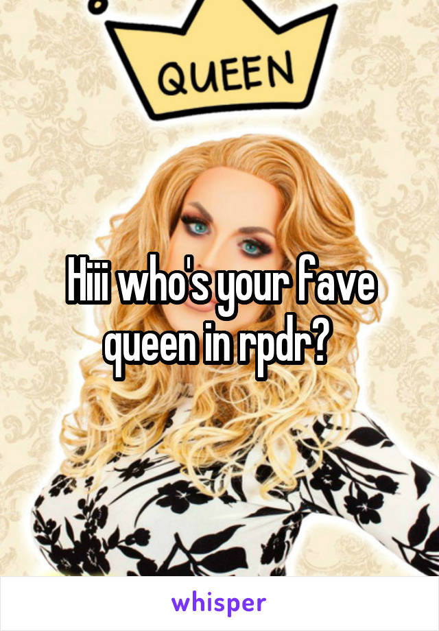 Hiii who's your fave queen in rpdr?