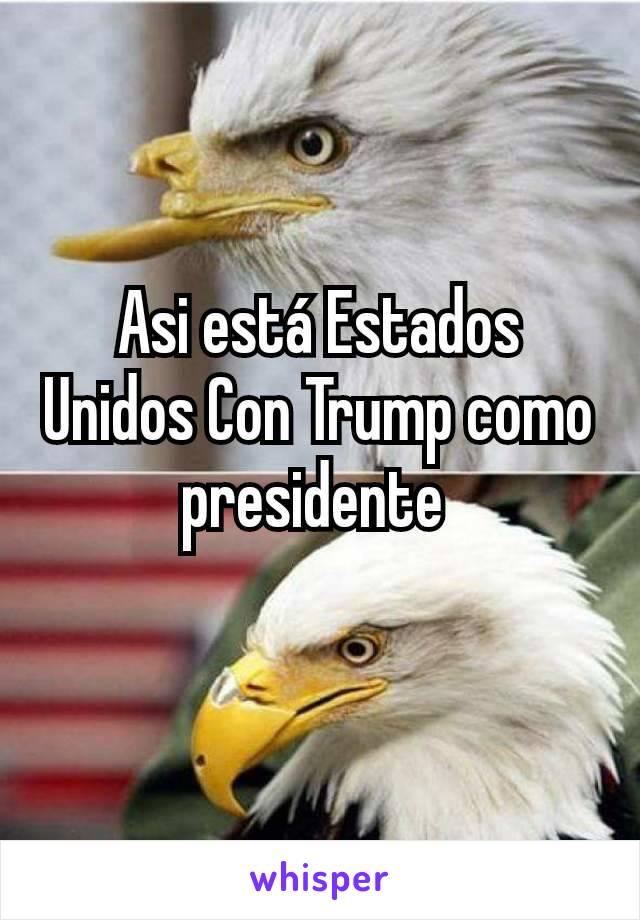 Asi está Estados Unidos Con Trump como presidente