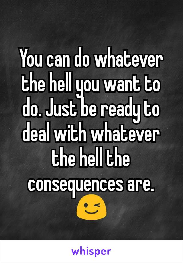 You can do whatever the hell you want to do. Just be ready to deal with whatever the hell the consequences are. 😉