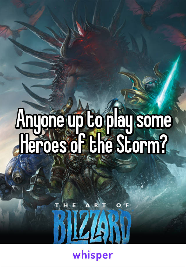 Anyone up to play some Heroes of the Storm?
