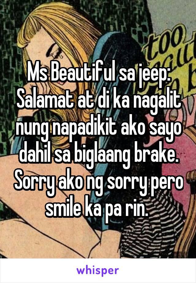 Ms Beautiful sa jeep: Salamat at di ka nagalit nung napadikit ako sayo dahil sa biglaang brake. Sorry ako ng sorry pero smile ka pa rin.