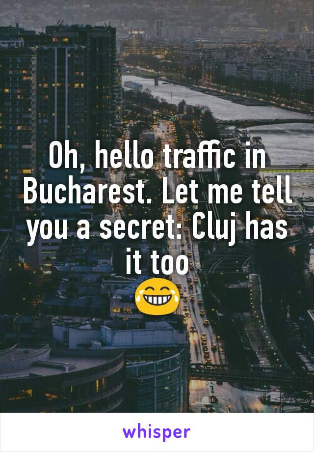 Oh, hello traffic in Bucharest. Let me tell you a secret: Cluj has it too 😂