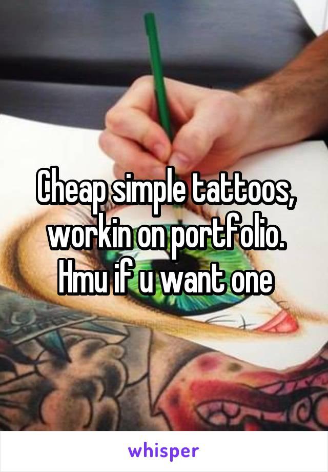 Cheap simple tattoos, workin on portfolio. Hmu if u want one