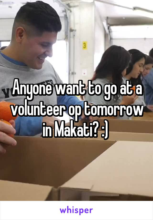 Anyone want to go at a volunteer op tomorrow in Makati? :)